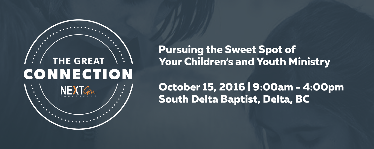 The Great Connection - NextGen Conference 2016. Pursuing the Sweet Spot of Your Children's and Youth Ministry. October 15, 2016 | 9:00am - 4:00pm. South Delta Baptist, Delta, BC.